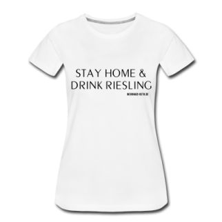 Frauen T-Shirt Stay Home & drink Riesling